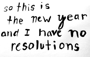 2013: The Anti-Resolution New YearsResolution